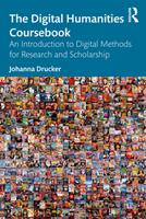 The Digital Humanities Coursebook: An Introduction to Digital Methods for Research and Scholarship 0367565757 Book Cover