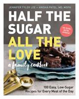 Half the Sugar, All the Love: 100 Easy, Low-Sugar Recipes for Every Meal of the Day Book Cover