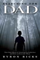 Searching for Dad: Nine Side Effects of Growing Up Fatherless and How to Overcome Them 1934812129 Book Cover