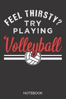 Feel thirsty? Try playing volleyball.: Notebook with 120 blank pages in 6x9 inch format 1708021167 Book Cover
