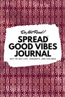 Do Not Read! Spread Good Vibes Journal: Day-To-Day Life, Thoughts, and Feelings (6x9 Softcover Journal / Notebook) 108783080X Book Cover