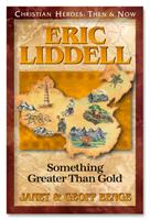Eric Liddell: Something Greater Than Gold (Christian Heroes, Then & Now) 1576581373 Book Cover