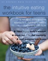 The Intuitive Eating Workbook for Teens: A Non-Diet, Body Positive Approach to Building a Healthy Relationship with Food 1684031443 Book Cover