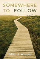 Somewhere to Follow: Poems 1725256959 Book Cover