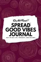 Do Not Read! Spread Good Vibes Journal: Day-To-Day Life, Thoughts, and Feelings (6x9 Softcover Journal / Notebook) 1087830710 Book Cover