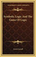 Symbolic Logic And The Game Of Logic 0486204928 Book Cover