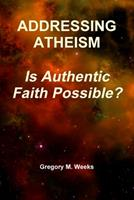 Addressing Atheism: Is Authentic Faith Possible? 0359060870 Book Cover