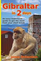 Gibraltar in 2 Days: An Easy-Read Travel Guide to Get the Most from Your Short Break 0995749213 Book Cover