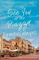 See You in the Piazza: New Places to Discover in Italy 0451497694 Book Cover
