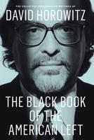 The Black Book of the American Left: The Collected Conservative Writings of David Horowitz 1594036942 Book Cover