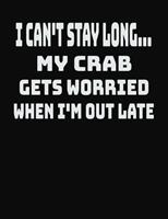 I Can't Stay Long... My Crab Gets Worried When I'm Out Late: College Ruled Notebook Journal for Crab Lovers 1704119049 Book Cover