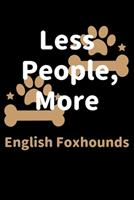 Less People, More English Foxhounds: Journal (Diary, Notebook) Funny Dog Owners Gift for English Foxhound Lovers 1708206612 Book Cover