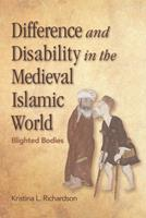 Difference and Disability in the Medieval Islamic World: Blighted Bodies 0748695885 Book Cover