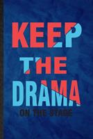 Keep the Drama on the Stage: Funny Blank Lined Drama Soloist Orchestra Notebook/ Journal, Graduation Appreciation Gratitude Thank You Souvenir Gag Gift, Fashionable Graphic 110 Pages 167673273X Book Cover