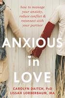 Anxious in Love: How to Manage Your Anxiety, Reduce Conflict & Reconnect with Your Partner