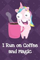 I Run On Coffee And Magic: Funny Crude and Rude Unicorn Notebook and Journal for Adults of All Ages 1704257166 Book Cover