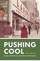 Pushing Cool: Big Tobacco, Racial Marketing, and the Untold Story of the Menthol Cigarette 022679413X Book Cover