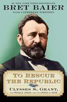 To Rescue the Republic CD: Ulysses S. Grant and the Grand Bargain of 1876