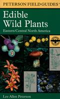 A Field Guide to Edible Wild Plants: Eastern and central North America (Peterson Field Guides(R))