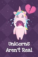 Unicorns Arent Real: Funny Unicorn Notebook and Journal for Writing with Purple Diamonds and Stars on the Cover Design 1704137977 Book Cover
