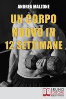 Un Corpo Nuovo in 12 Settimane: Come Ottenere un Corpo Scolpito e Tonico con un Programma d'allenamento Semplice ed Efficace 8861746438 Book Cover