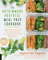 The Autoimmune Protocol Meal Prep Cookbook: Weekly Meal Plans and Nourishing Recipes That Make Eating Healthy Quick & Easy Book Cover