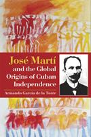 Jose Marti and the Global Origins of Cuban Independence 9766405522 Book Cover