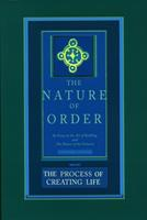 The Nature of Order: An Essay on the Art of Building and the Nature of the Universe Book Two: The Process of Creating Life 0972652922 Book Cover