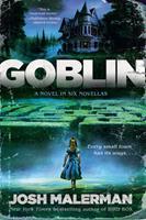 Goblin: A Novel in Six Novellas 059323782X Book Cover