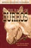 On the Backs of Burros: Bringing Civilization to Colorado 1932738940 Book Cover