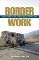 Border Work: Spatial Lives of the State in Rural Central Asia 0801477069 Book Cover