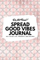 Do Not Read! Spread Good Vibes Journal: Day-To-Day Life, Thoughts, and Feelings (6x9 Softcover Journal / Notebook) 1087830591 Book Cover