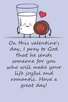 Valentines day gifts: I pray to God that he sends someone for you who will make your life joyful and romantic: Notebook gift for best friendValentine's Day Ideas For friends Anniversary Birthday 1657967611 Book Cover