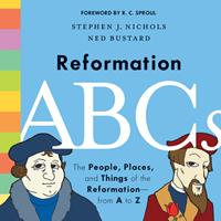 Reformation ABCs: The People, Places, and Things of the Reformation--From A to Z 1433552825 Book Cover