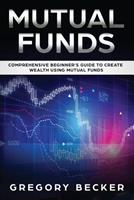 Mutual Funds: Comprehensive Beginner's Guide to create Wealth using Mutual Funds 1075199654 Book Cover