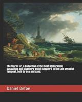 The Storm: or, a Collection of the Most Remarkable Casualties and Disasters Which Happen'd in the Late Dreadful Tempest, Both by Sea and Land 1170638961 Book Cover