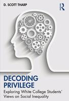 Decoding Privilege: Exploring White College Students' Views on Social Inequality 0367535297 Book Cover