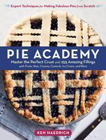 The Pie Academy: 250 Pies  25 Doughs to Fit Every Taste and Occasion