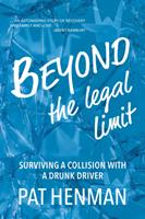 Beyond the Legal Limit: Surviving a Collision with a Drunk Driver 1773860496 Book Cover