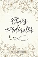 Chaos Coordinator: To Do List Notebook: To Do & Dot Grid Matrix: Modern Florals with Hand Lettering: 6 x 9 (15.24 x 22.86 cm) - 110 Pages 1670838307 Book Cover