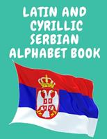 Latin and Cyrillic Serbian Alphabet Book.Educational Book for Beginners, Contains the Latin and Cyrillic letters of the Serbian Alphabet. 1006877452 Book Cover