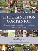The Transition Companion: Making Your Community More Resilient in Uncertain Times 1603583920 Book Cover