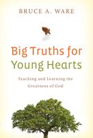Big Truths for Young Hearts: Teaching and Learning the Greatness of God 1433506017 Book Cover