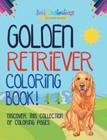 Golden Retriever Coloring Book! Discover This Collection Of Coloring Pages 164193798X Book Cover