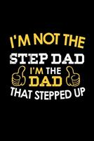 I'm Not A Step Dad. I'm The Dad That Stepped Up: Food Journal Track Your Meals Eat Clean And Fit Breakfast Lunch Diner Snacks Time Items Serving Cals Sugar Protein Fiber Carbs Fat 110 Pages 6 X 9 In 1 1708097872 Book Cover
