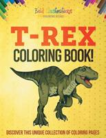 T-Rex Coloring Book! Discover This Unique Collection Of Coloring Pages 1641938447 Book Cover