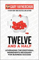 Twelve and a Half : Leveraging the Emotional Ingredients Necessary for Business Success 0062674684 Book Cover