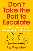 Don't Take the Bait to Escalate: Conflict Is Inevitable. Being a Jerk Is Optional. 1684511879 Book Cover