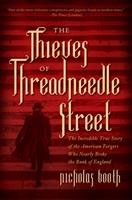 The Thieves of Threadneedle Street: The Incredible True Story of the American Forgers Who Nearly Broke the Bank of England 1681775409 Book Cover