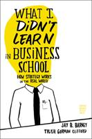 What I Didn't Learn in Business School: How Strategy Works in the Real World 1422157636 Book Cover